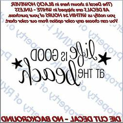 At the Beach Life is Good #14 Vinyl DECAL for Car Truck Wind