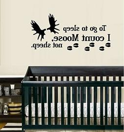"""TO GO TO SLEEP I COUNT MOOSE NOT SHEEP ~ WALL DECAL 13"""" X 28"""